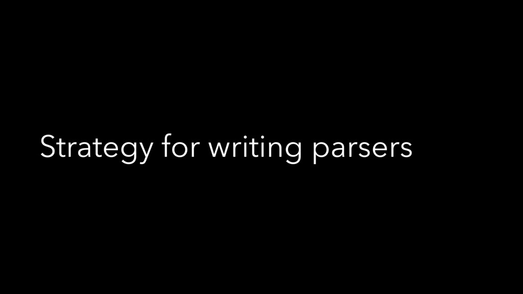 Strategy for writing parsers