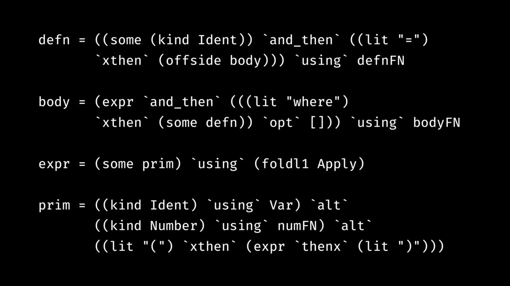 "defn = ((some (kind Ident)) `and_then` ((lit ""=..."