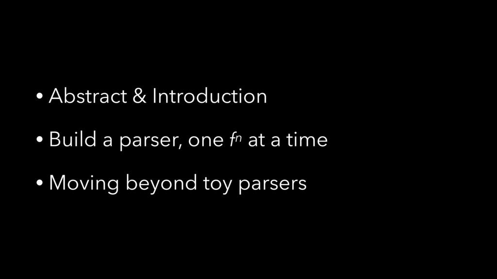 • Abstract & Introduction • Build a parser, one...
