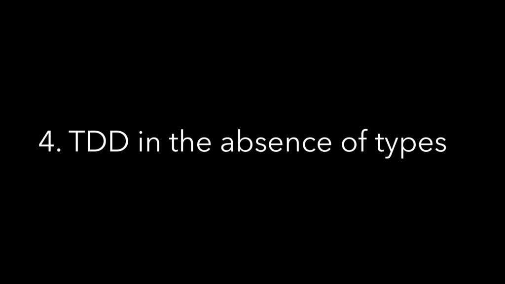 4. TDD in the absence of types