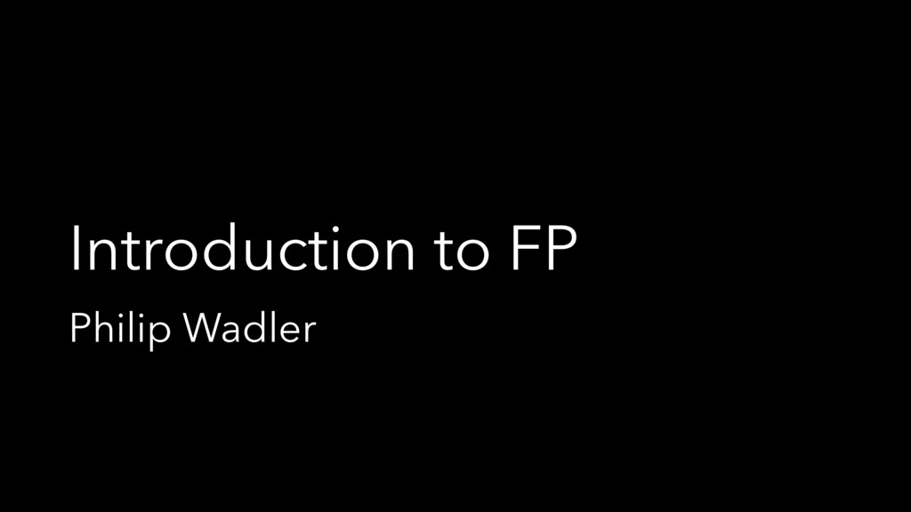 Introduction to FP Philip Wadler