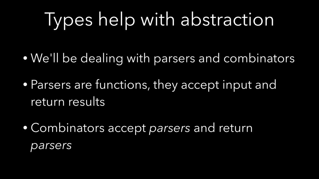 Types help with abstraction • We'll be dealing ...