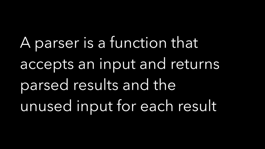 A parser is a function that accepts an input an...