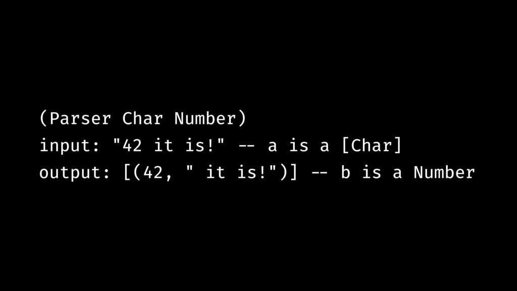 "(Parser Char Number) input: ""42 it is!"" !-- a i..."