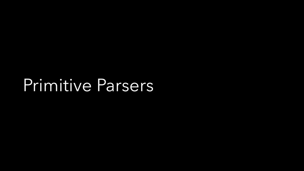 Primitive Parsers
