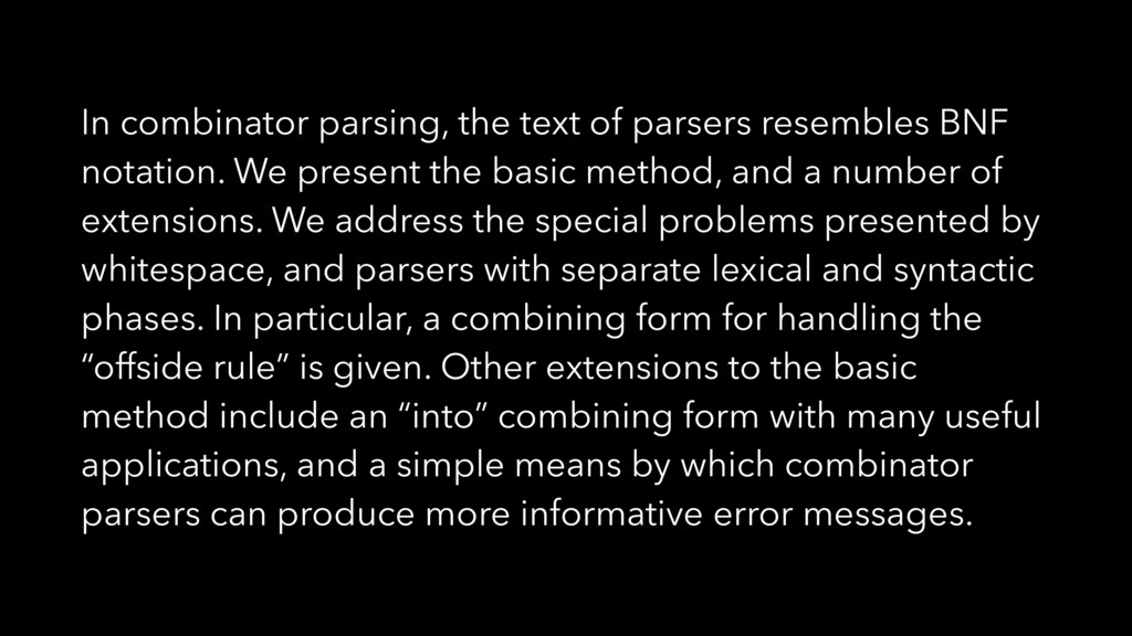 In combinator parsing, the text of parsers rese...