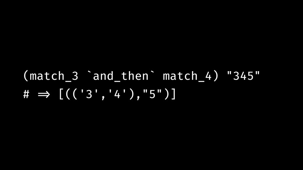 "(match_3 `and_then` match_4) ""345"" # !=> [(('3'..."