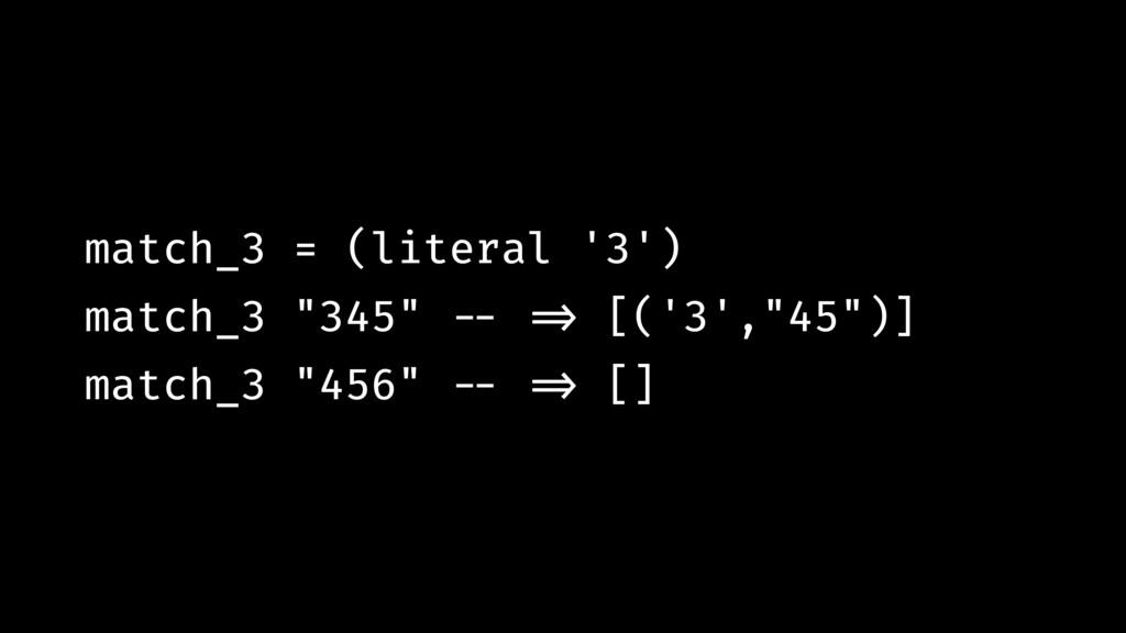 """match_3 = (literal '3') match_3 """"345"""" !-- !=> [..."""