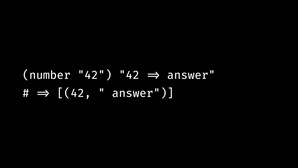 "(number ""42"") ""42 !=> answer"" # !=> [(42, "" ans..."