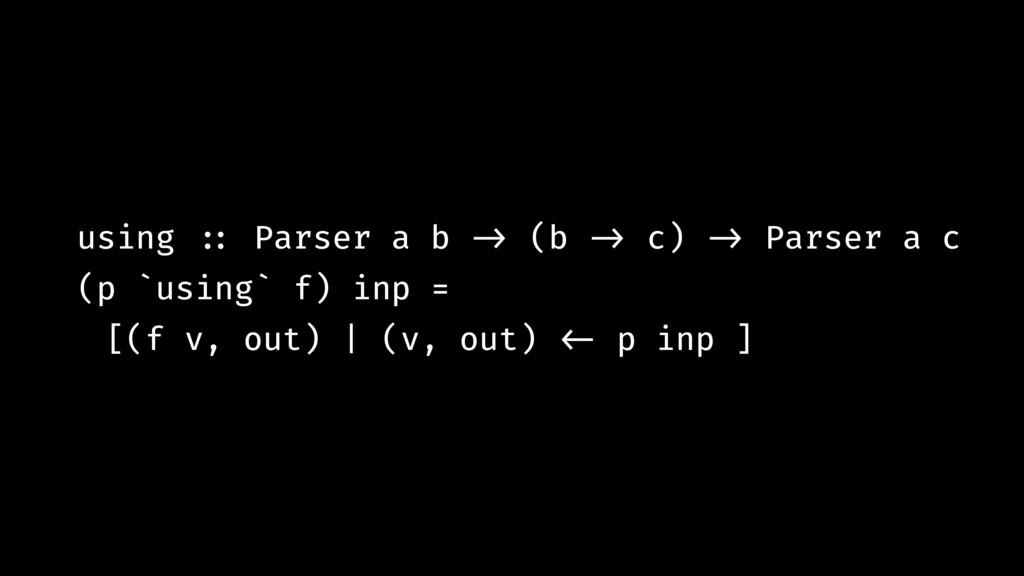 using !:: Parser a b !-> (b !-> c) !-> Parser a...