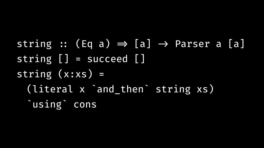 string !:: (Eq a) !=> [a] !-> Parser a [a] stri...