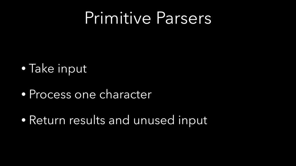 Primitive Parsers • Take input • Process one ch...