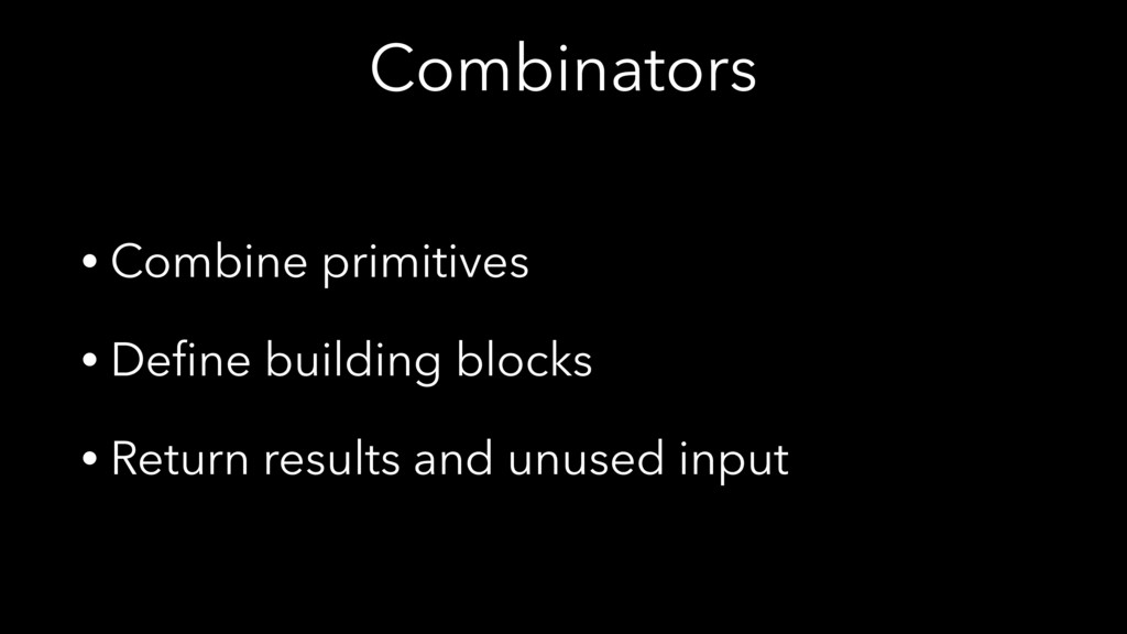 Combinators • Combine primitives • Define buildi...