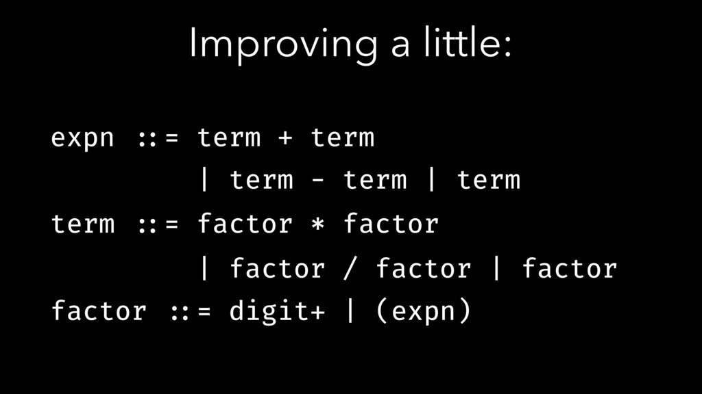 Improving a little: expn !::= term + term | ter...