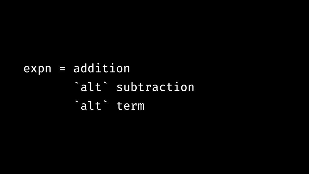 expn = addition `alt` subtraction `alt` term
