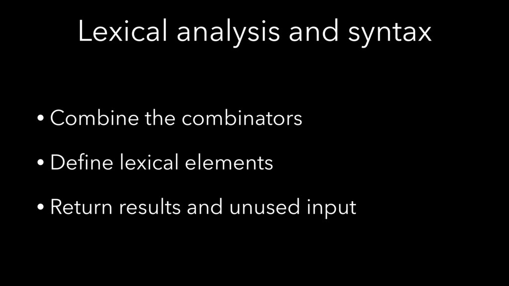 Lexical analysis and syntax • Combine the combi...