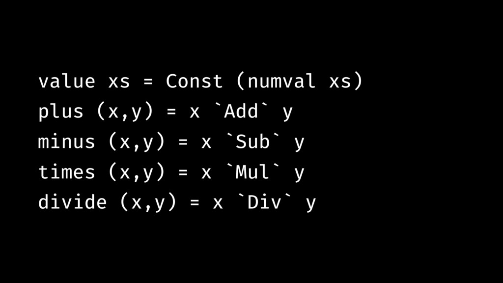 value xs = Const (numval xs) plus (x,y) = x `Ad...
