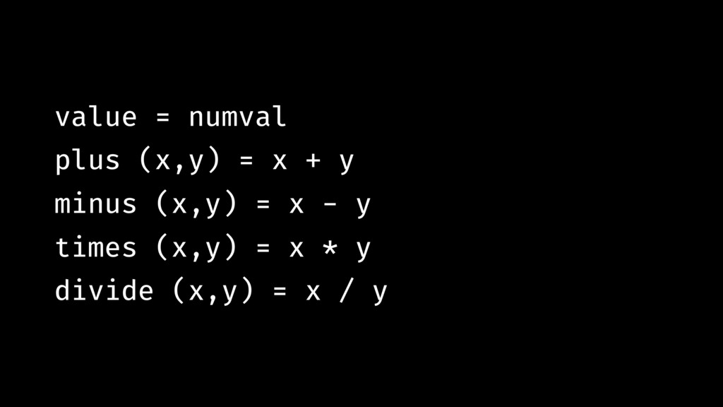 value = numval plus (x,y) = x + y minus (x,y) =...