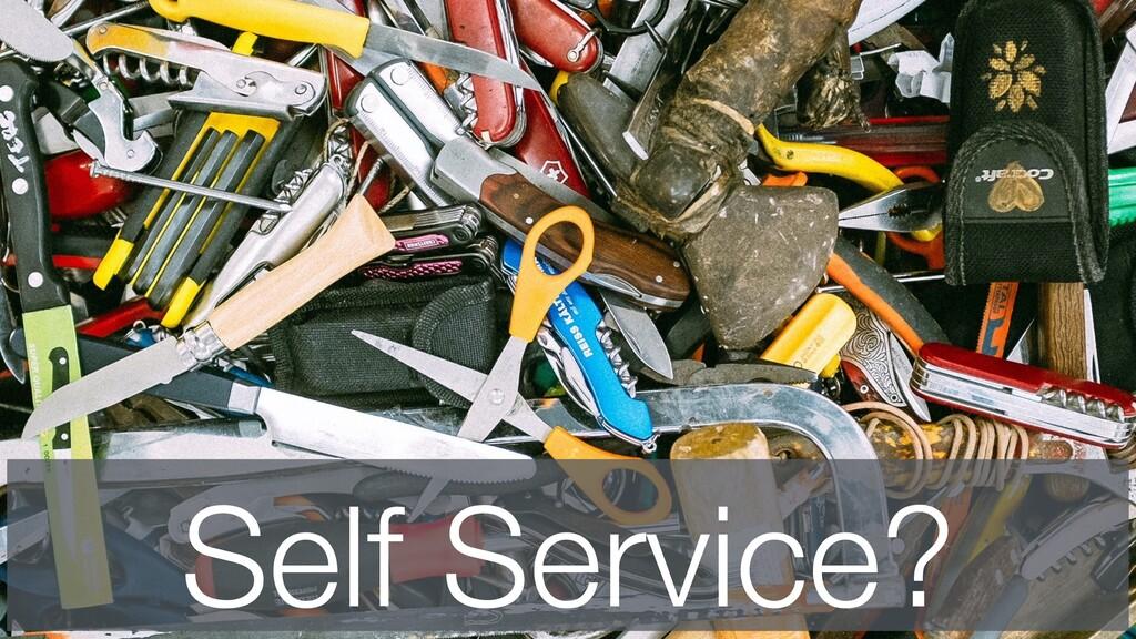Self Service?