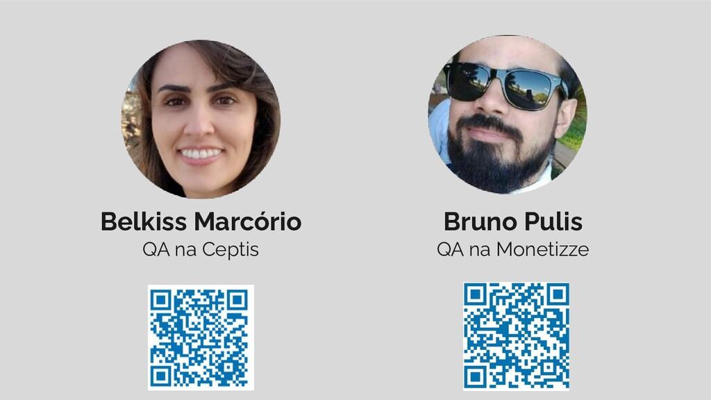 Belkiss Marcório QA na Ceptis Bruno Pulis QA na...