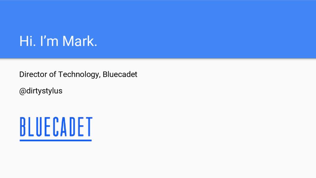 Hi. I'm Mark. Director of Technology, Bluecadet...
