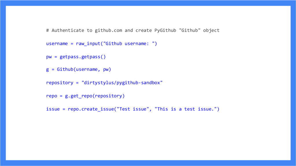 # Authenticate to github.com and create PyGithu...