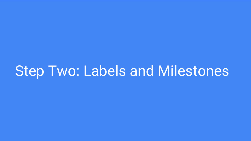 Step Two: Labels and Milestones