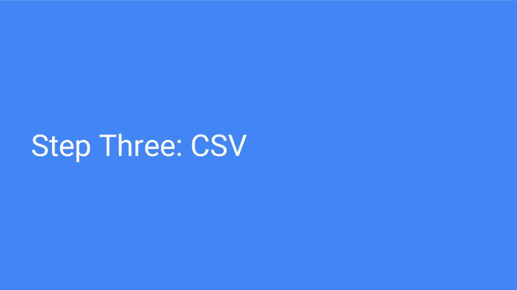Step Three: CSV