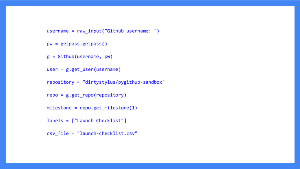 """username = raw_input(""""Github username: """") pw = ..."""