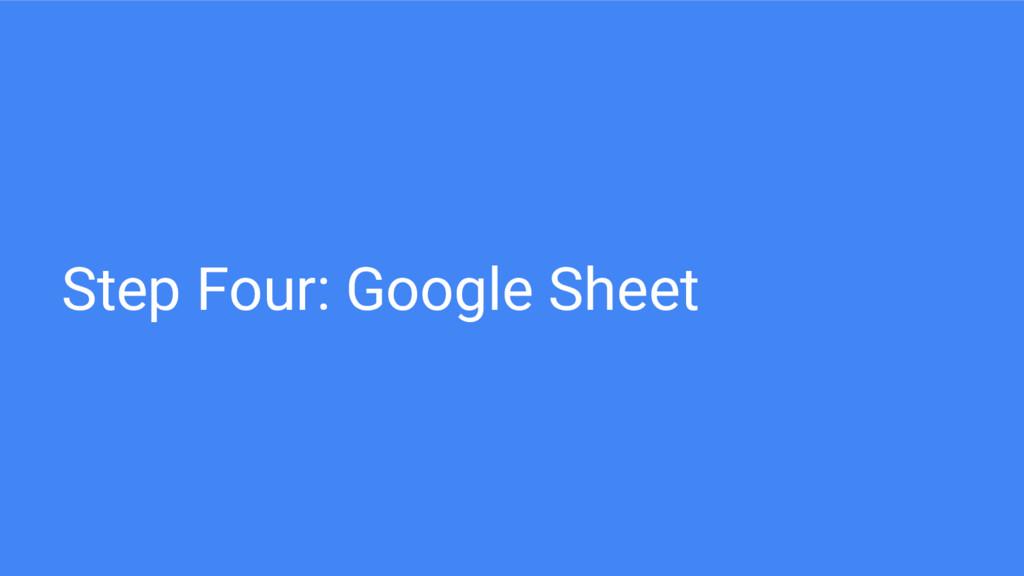 Step Four: Google Sheet