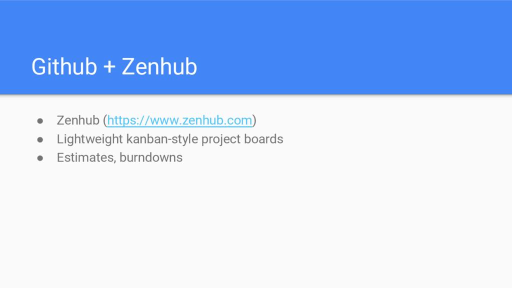 Github + Zenhub ● Zenhub (https://www.zenhub.co...