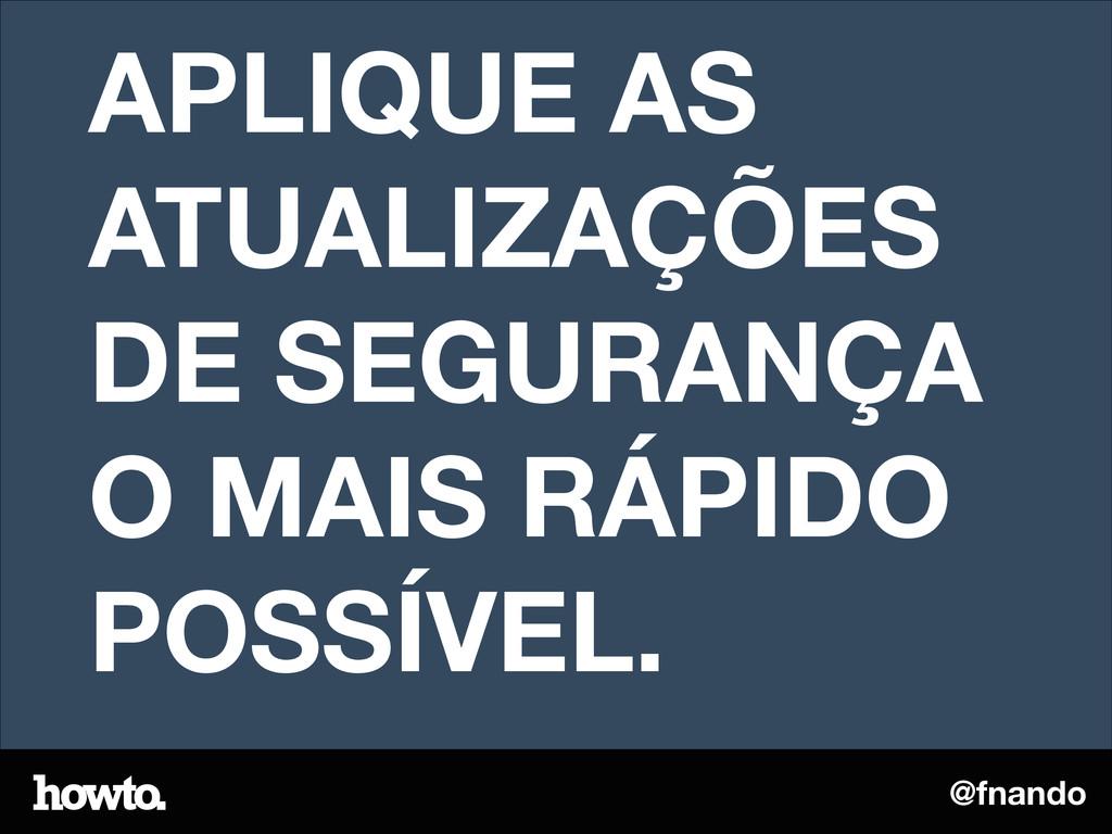 @fnando APLIQUE AS ATUALIZAÇÕES DE SEGURANÇA O ...