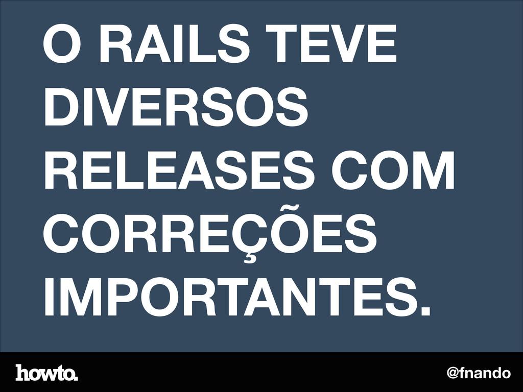 @fnando O RAILS TEVE DIVERSOS RELEASES COM CORR...