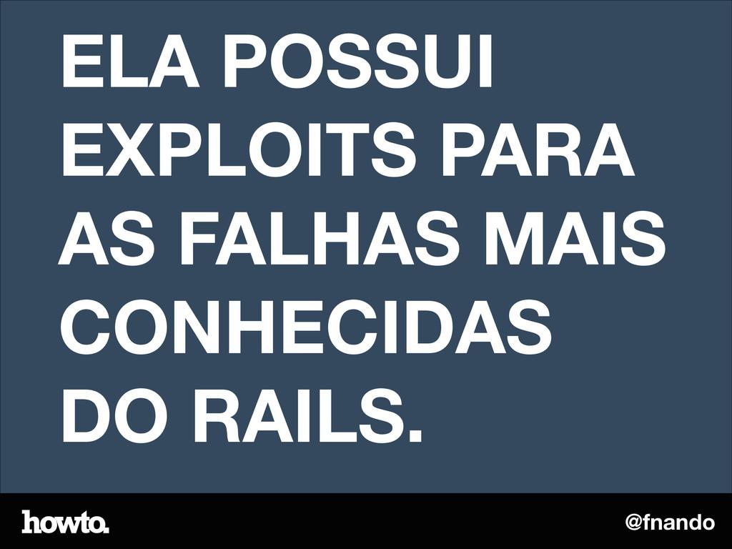 @fnando ELA POSSUI EXPLOITS PARA AS FALHAS MAIS...