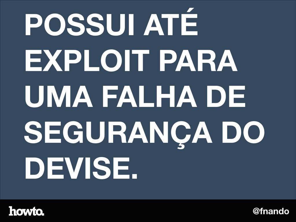 @fnando POSSUI ATÉ EXPLOIT PARA UMA FALHA DE SE...