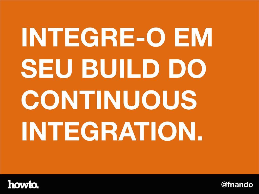 @fnando INTEGRE-O EM SEU BUILD DO CONTINUOUS IN...