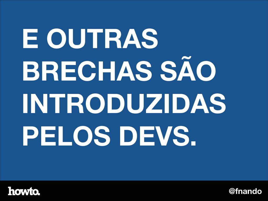 @fnando E OUTRAS BRECHAS SÃO INTRODUZIDAS PELOS...