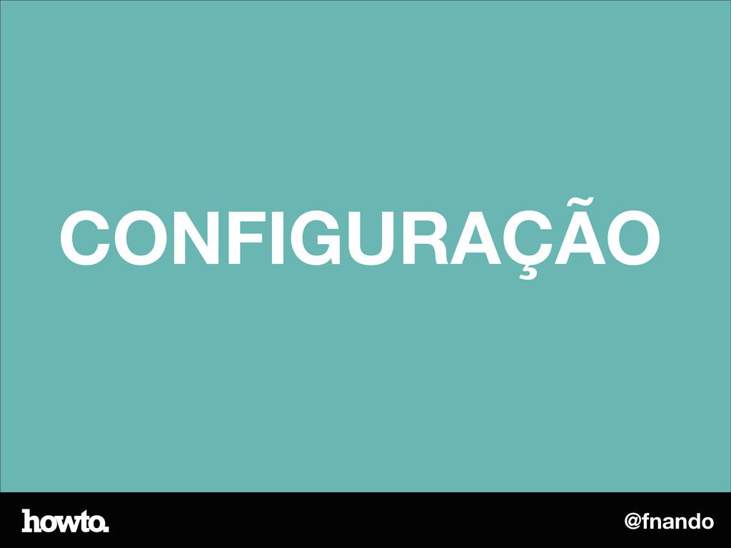 @fnando CONFIGURAÇÃO