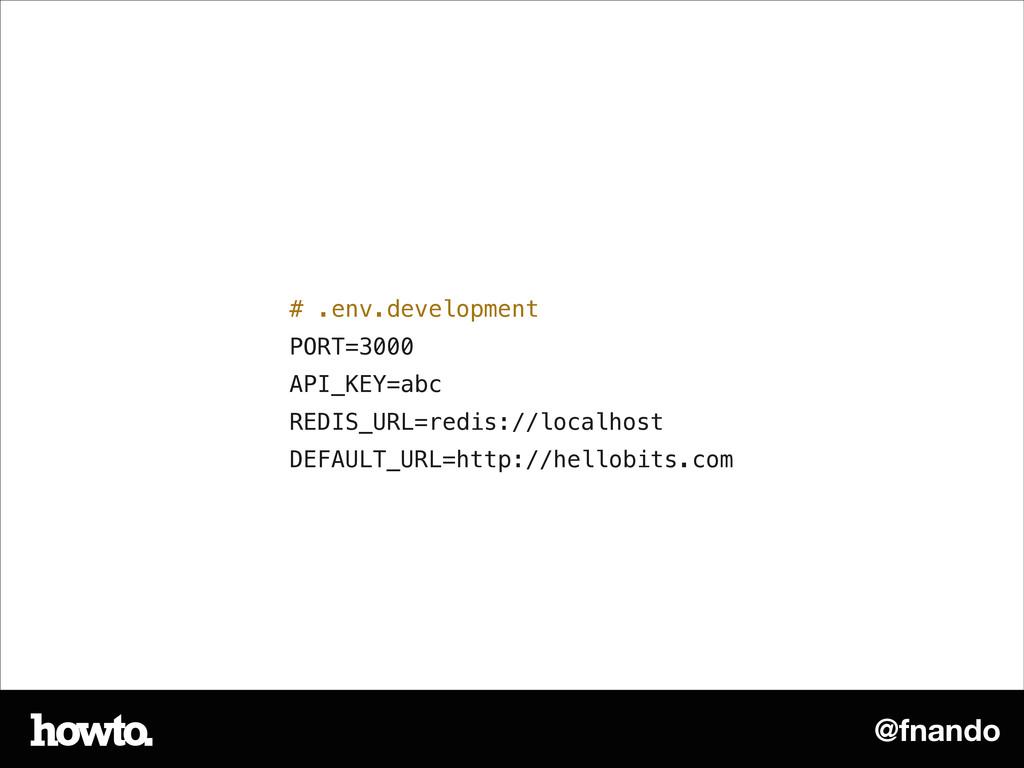 @fnando # .env.development PORT=3000 API_KEY=ab...