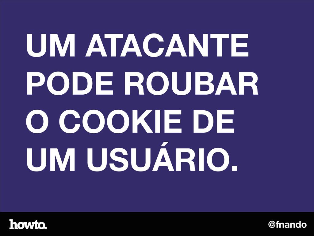 @fnando UM ATACANTE PODE ROUBAR O COOKIE DE UM ...