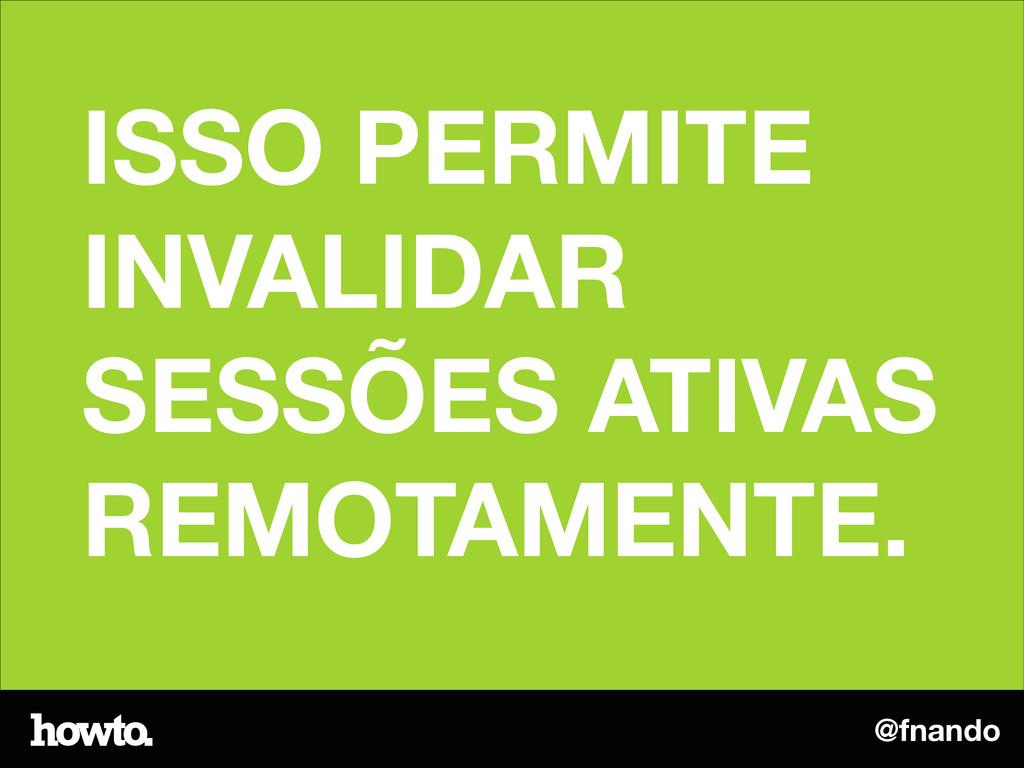 @fnando ISSO PERMITE INVALIDAR SESSÕES ATIVAS R...
