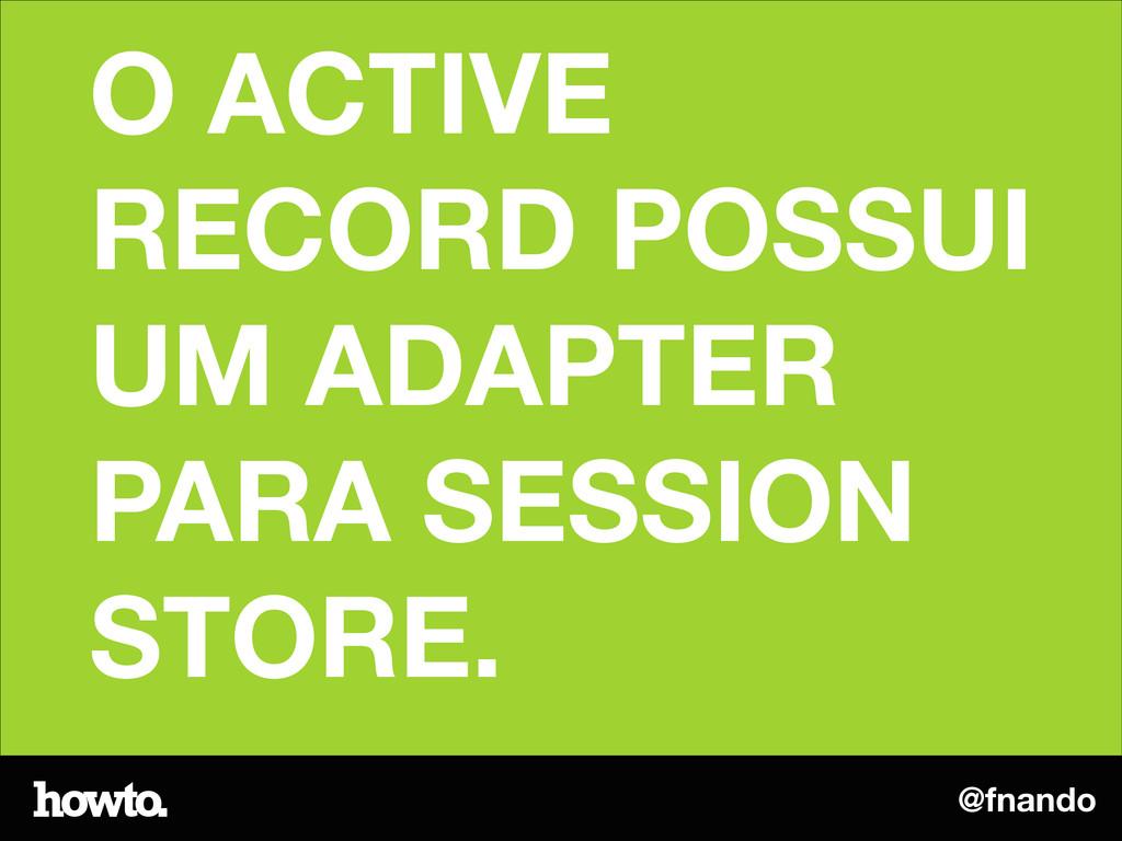 @fnando O ACTIVE RECORD POSSUI UM ADAPTER PARA ...
