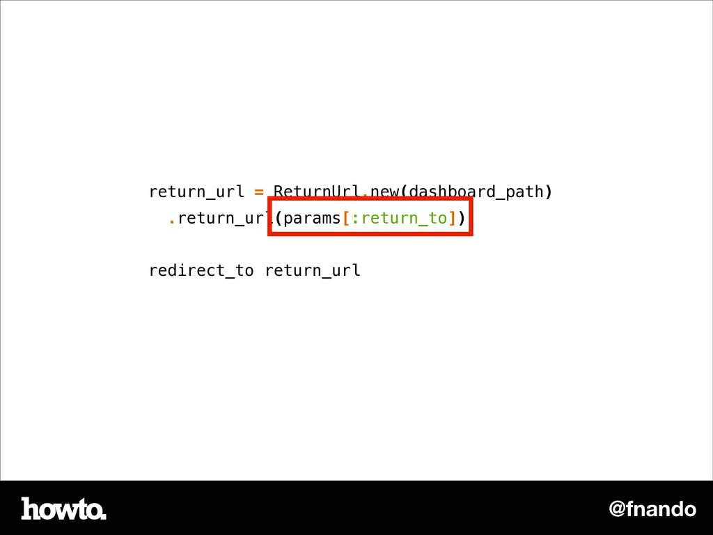 @fnando return_url = ReturnUrl.new(dashboard_pa...