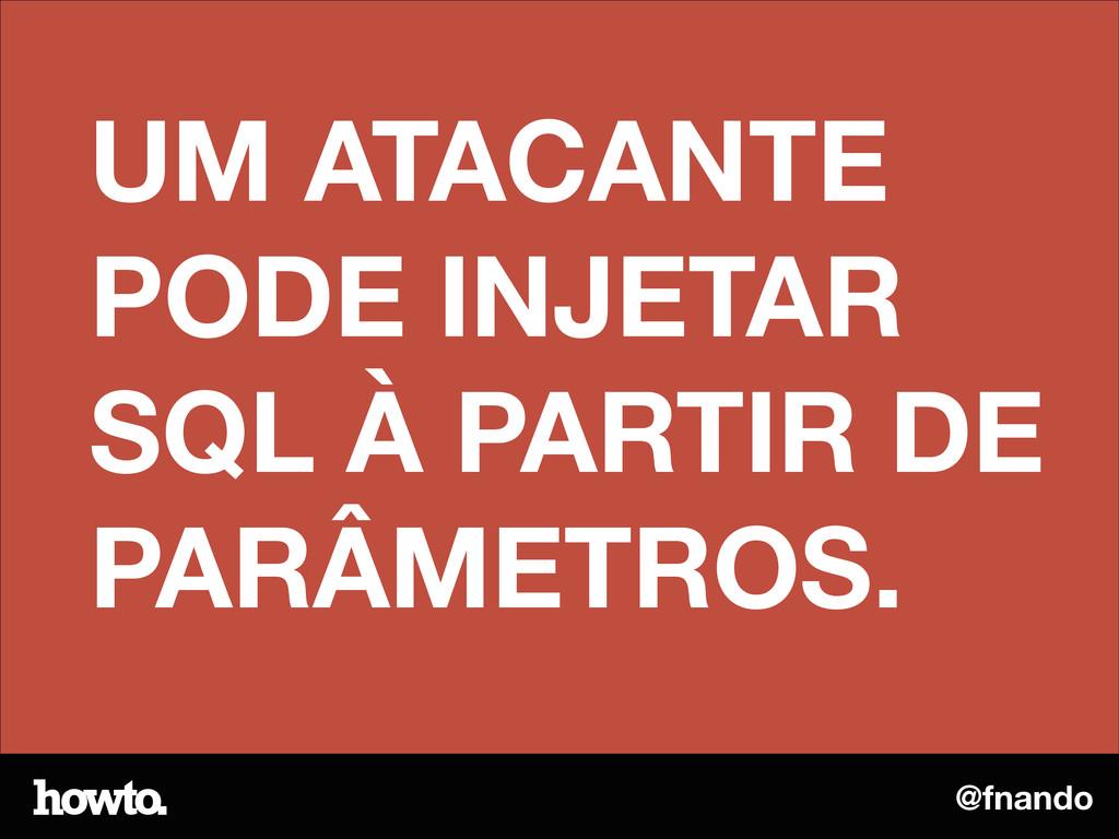 @fnando UM ATACANTE PODE INJETAR SQL À PARTIR D...