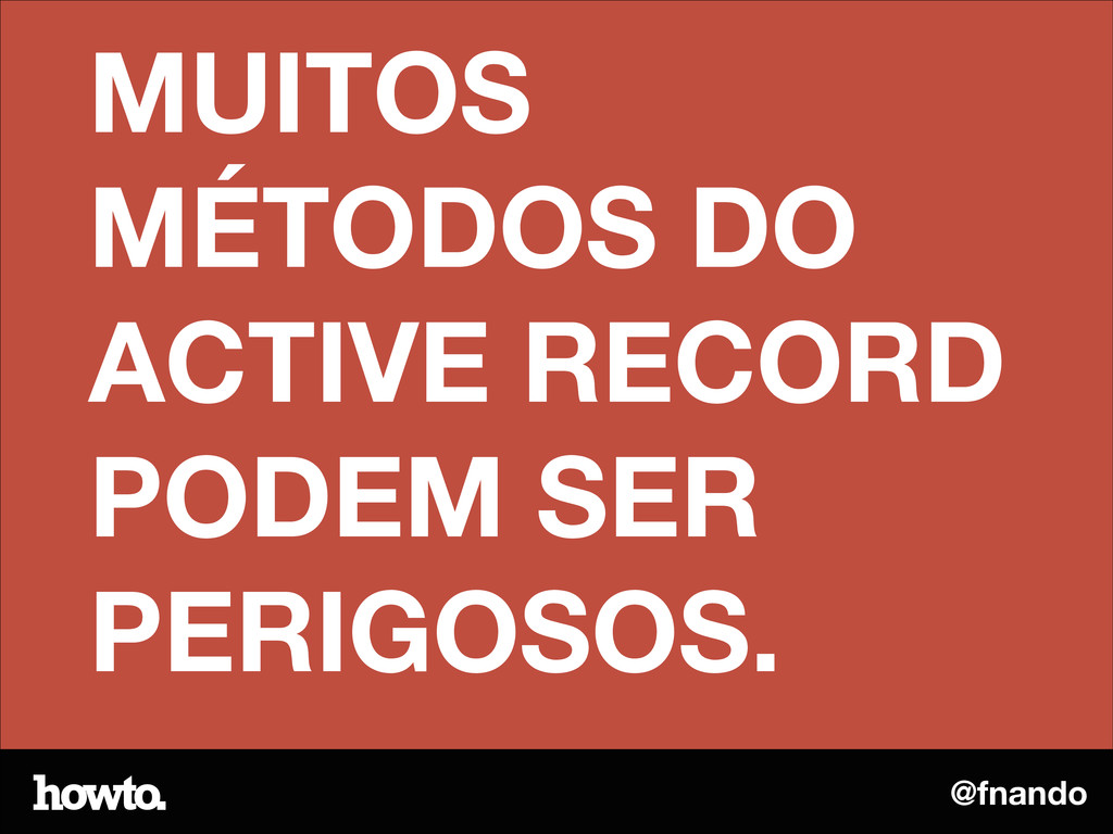 @fnando MUITOS MÉTODOS DO ACTIVE RECORD PODEM S...