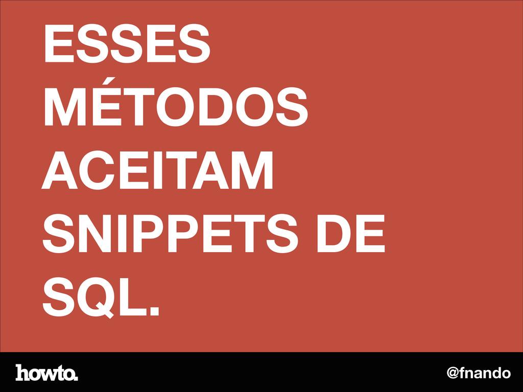 @fnando ESSES MÉTODOS ACEITAM SNIPPETS DE SQL.