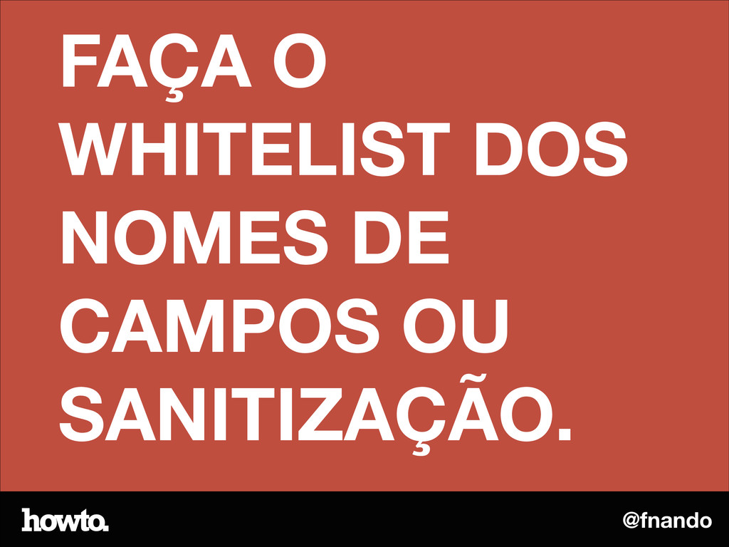 @fnando FAÇA O WHITELIST DOS NOMES DE CAMPOS OU...