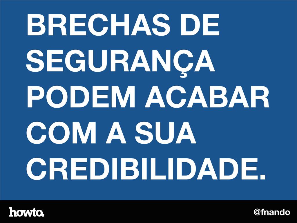 @fnando BRECHAS DE SEGURANÇA PODEM ACABAR COM A...