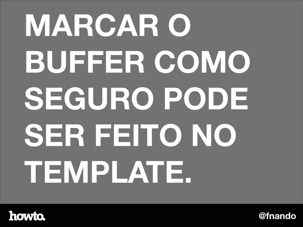 @fnando MARCAR O BUFFER COMO SEGURO PODE SER FE...