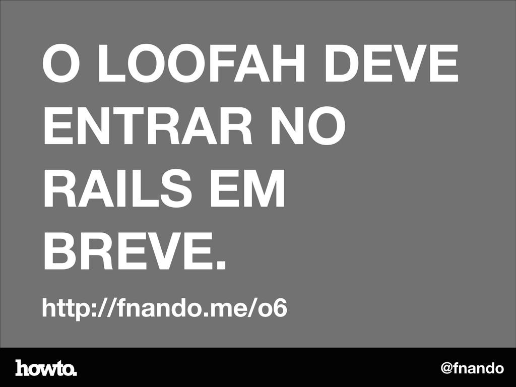 @fnando O LOOFAH DEVE ENTRAR NO RAILS EM BREVE....